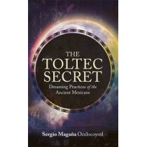 The Toltec Secret: Dreaming Practices of the Ancient Mexicans by Sergio Magana, 9781781802984