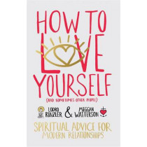How to Love Yourself (and Sometimes Other People): Spiritual Advice for Modern Relationships by Lodro Rinzler, 9781781803028