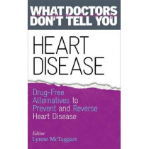 Heart Disease: Drug-Free Alternatives to Prevent and Reverse Heart Disease (What Doctors Don't tell You) by Lynne McTaggart, 9781781803363