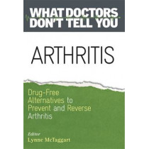 Arthritis: Drug-Free Alternatives to Prevent and Reverse Arthritis by Lynne McTaggart, 9781781803387