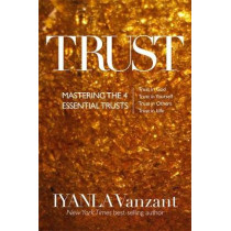 Trust: Mastering the 4 Essential Trusts: Trust in God, Trust in Yourself, Trust in Others, Trust in Life by Iyanla Vanzant, 9781781803417