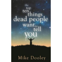 The Top Ten Things Dead People Want to Tell YOU by Mike Dooley, 9781781803943