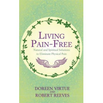 Living Pain-Free: Natural and Spiritual Solutions to Eliminate Physical Pain by Doreen Virtue, 9781781804049