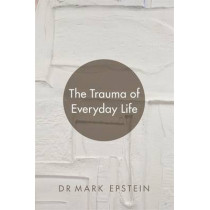 The Trauma of Everyday Life by Mark Epstein, 9781781804087