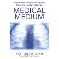 Medical Medium: Secrets Behind Chronic and Mystery Illness and How to Finally Heal by Anthony William, 9781781805367