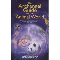 The Archangel Guide to the Animal World by Diana Cooper, 9781781806609