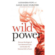 Wild Power: Discover the Magic of Your Menstrual Cycle and Awaken the Feminine Path to Power by Sjanie Hugo Wurlitzer, 9781781807583