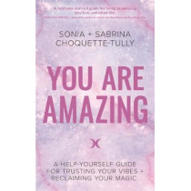 You Are Amazing: A Help-Yourself Guide for Trusting Your Vibes + Reclaiming Your Magic by Sonia Choquette-Tully, 9781781807934