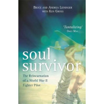 Soul Survivor: The Reincarnation of a World War II Fighter Pilot by Andrea Leininger, 9781781808061