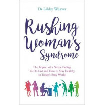 Rushing Woman's Syndrome: The Impact of a Never-Ending To-Do List and How to Stay Healthy in Today's Busy World by Dr. Libby Weaver, 9781781808160