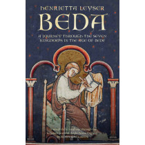 Beda: A Journey to the Seven Kingdoms at the Time of Bede by Henrietta Leyser, 9781781853870