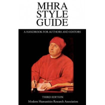 MHRA Style Guide. A Handbook for Authors and Editors. Third Edition. by Brian Richardson, 9781781880098