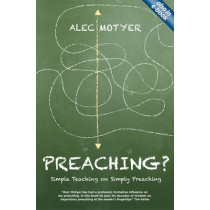 Preaching?: Simple Teaching on Simply Preaching by Alec Motyer, 9781781911303