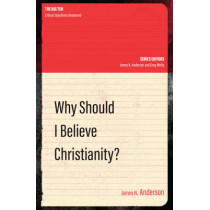 Why Should I Believe Christianity? by James N. Anderson, 9781781918692