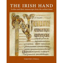 The Irish Hand: Scribes and Their Manuscripts from the Earliest Times by Timothy O'Neill, 9781782050926