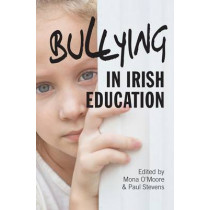 Bullying in Irish Education: Perspective in Research and Practice by Mona O'Moore, 9781782051121