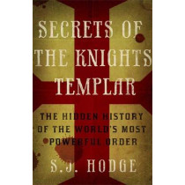 Secrets of the Knights Templar: The Hidden History of the World's Most Powerful Order by Susie Hodge, 9781782062738