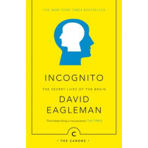 Incognito: The Secret Lives of The Brain by David Eagleman, 9781782112464
