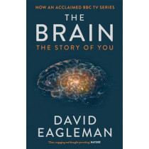 The Brain: The Story of You by David Eagleman, 9781782116615