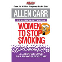 The Illustrated Easy Way for Women to Stop Smoking: A Liberating Guide to a Smoke-Free Future by Allen Carr, 9781782124955