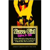 Slave Girl - Return to Hell: I Was an Ordinary British Girl. I Was Kidnapped and Sold into Sex Slavery. This is My Horrific True Story. by Sarah Forsyth, 9781782192268