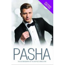 Pasha - My Story: The Autobiography of TV's Hottest Dance Star by Pasha Kovalev, 9781782196662