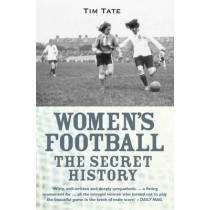 Girls With Balls: The Secret History of Women's Football by Tim Tate, 9781782197720