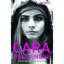 Cara Delevingne: The Most Beautiful Girl in the World by Abi Smith, 9781782198994