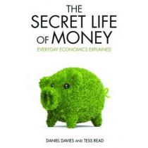 The Secret Life of Money: Everyday Economics Explained by Daniel Davies, 9781782199953