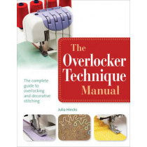 The Overlocker Technique Manual: The Complete Guide to Serging and Decorative Stitching by Julia Hincks, 9781782210207