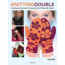 Knitting Double: Mastering the Two-Color Technique with Over 30 Reversible Projects by Anja Belle, 9781782210504