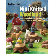 Mini Knitted Woodland: Cute & Easy Knitting Patterns for Animals, Birds and Other Forest Life by Sachiyo Ishii, 9781782210689