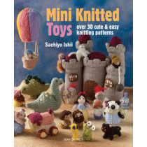 Mini Knitted Toys: Over 30 Cute & Easy Knitting Patterns by Sachiyo Ishii, 9781782211457