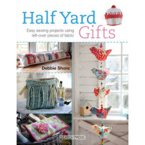 Half Yard (TM) Gifts: Easy Sewing Projects Using Leftover Pieces of Fabric by Debbie Shore, 9781782211501