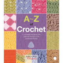 A-Z of Crochet: A Complete Manual for the Beginner Through to the Advanced Stitcher by Country Bumpkin Publications, 9781782211655