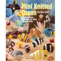 Mini Knitted Ocean: Woolly Whales, Dolphins and Other Nautical Knits by Sachiyo Ishii, 9781782212324