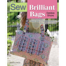 Sew Brilliant Bags: Choose from 12 Beautiful Projects, Then Design Your Own by Debbie Shore, 9781782212560