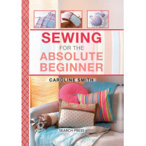 Sewing for the Absolute Beginner by Caroline Smith, 9781782212645