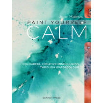 Paint Yourself Calm: Colourful, Creative Mindfulness Through Watercolour by Jean Haines, 9781782212829