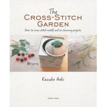 The Cross-Stitch Garden: Over 70 Cross-Stitch Motifs with 20 Stunning Projects by Kazuko Aoki, 9781782213314