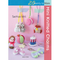 20 to Knit: Mini Knitted Charms by Sachiyo Ishii, 9781782213758