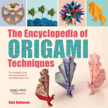 The Encyclopedia of Origami Techniques: The Complete, Fully Illustrated Guide to the Folded Paper Arts by Nick Robinson, 9781782214748