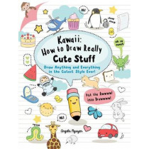 Kawaii: How to Draw Really Cute Stuff: Draw Anything and Everything in the Cutest Style Ever! by Angela Nguyen, 9781782215752