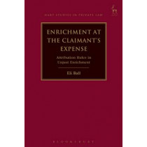 Enrichment at the Claimant's Expense: Attribution Rules in Unjust Enrichment by Eli Ball, 9781782258391