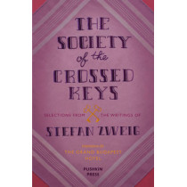 The Society of the Crossed Keys: Selections from the Writings of Stefan Zweig, Inspirations for The Grand Budapest Hotel by Stefan Zweig, 9781782271079