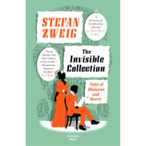 The Invisible Collection: Tales of Obsession and Desire by Stefan Zweig, 9781782271499