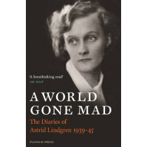 A World Gone Mad: The Diaries of Astrid Lindgren, 1939-45 by Astrid Lindgren, 9781782272311