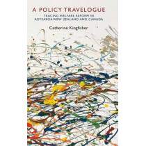 A Policy Travelogue: Tracing Welfare Reform in Aotearoa/New Zealand and Canada by Catherine Kingfisher, 9781782380054