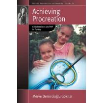 Achieving Procreation: Childlessness and IVF in Turkey by Merve Demircioglu Goknar, 9781782386346