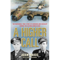 A Higher Call: The Incredible True Story of Heroism and Chivalry during the Second World War by Adam Makos, 9781782392569